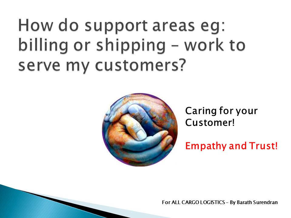 Caring for your Customer! Empathy and Trust! For ALL CARGO LOGISTICS – By Barath Surendran