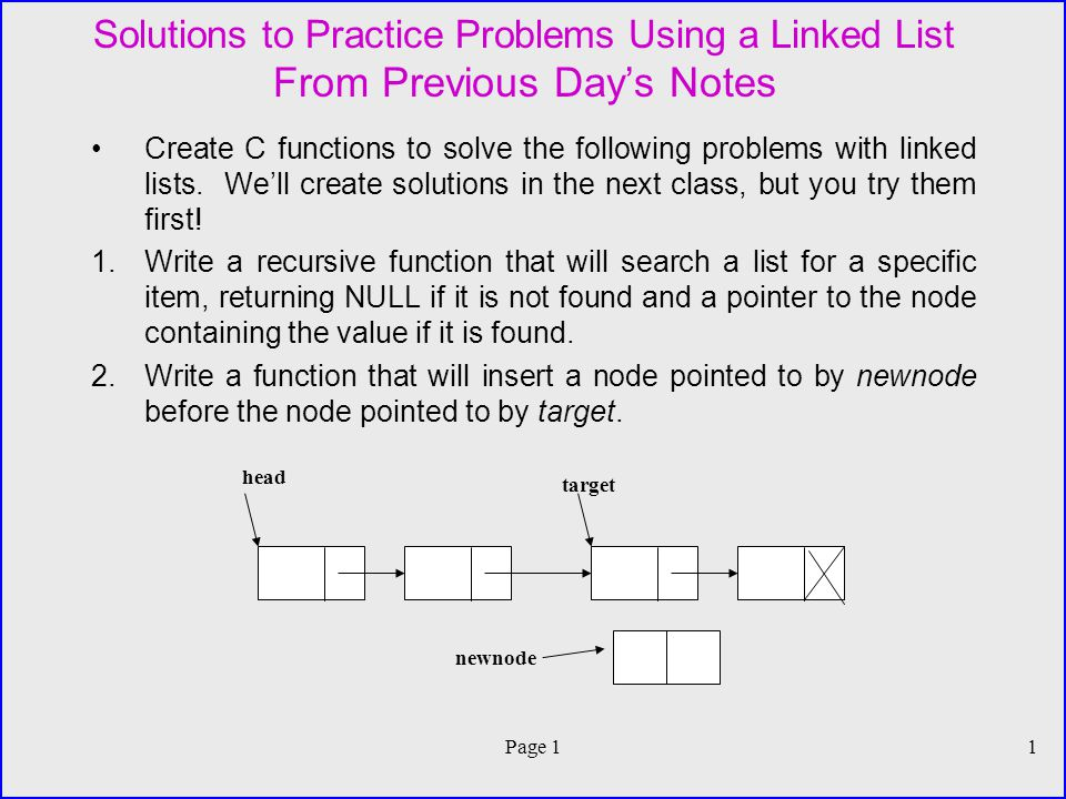 Page 11 Solutions to Practice Problems Using a Linked List From Previous Days Notes Create C functions to solve the following problems with linked lists.