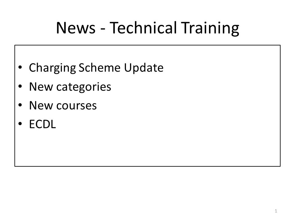 News - Technical Training Charging Scheme Update New categories New courses ECDL 1
