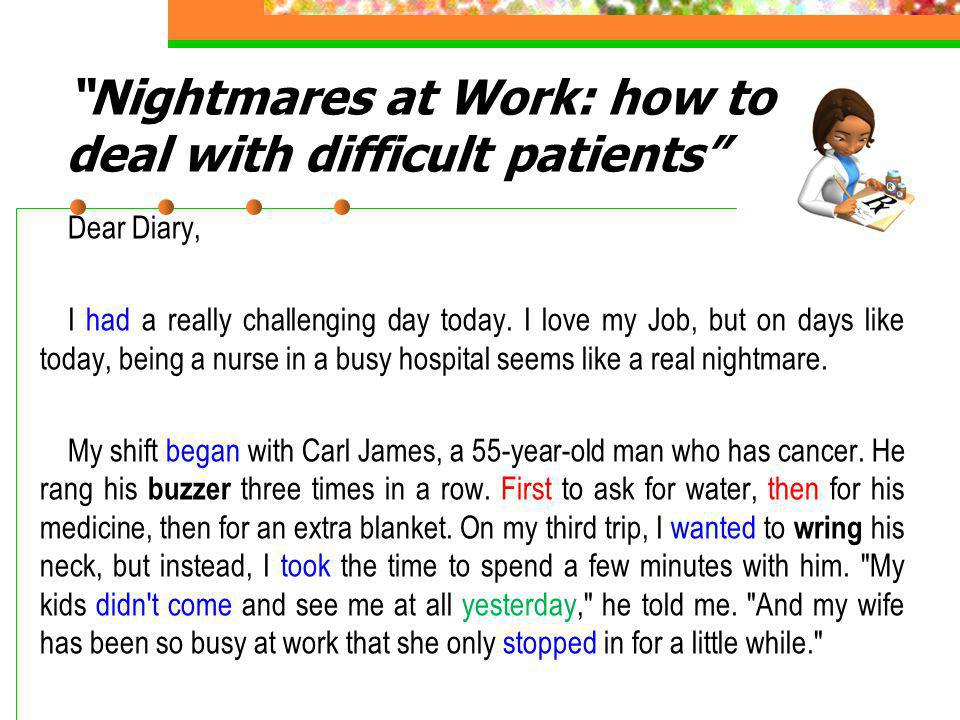 Nightmares at Work: how to deal with difficult patients Dear Diary, I had a really challenging day today.