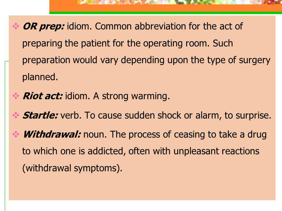 OR prep: idiom. Common abbreviation for the act of preparing the patient for the operating room.