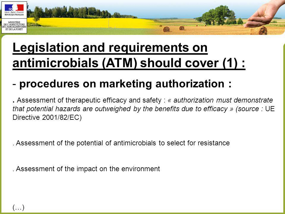 Legislation and requirements on antimicrobials (ATM) should cover (1) : - procedures on marketing authorization :.