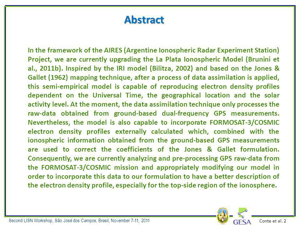 Second LISN Workshop, São José dos Campos, Brasil, November 7-11, 2011 Abstract In the framework of the AIRES (Argentine Ionospheric Radar Experiment Station) Project, we are currently upgrading the La Plata Ionospheric Model (Brunini et al., 2011b).