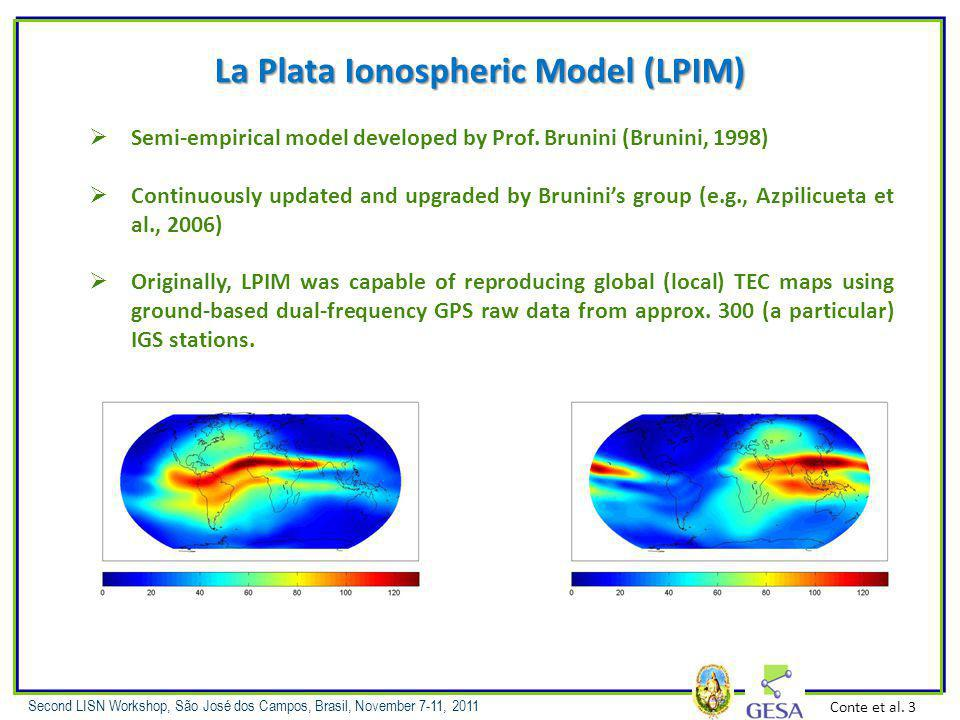 Second LISN Workshop, São José dos Campos, Brasil, November 7-11, 2011 La Plata Ionospheric Model (LPIM) Semi-empirical model developed by Prof.