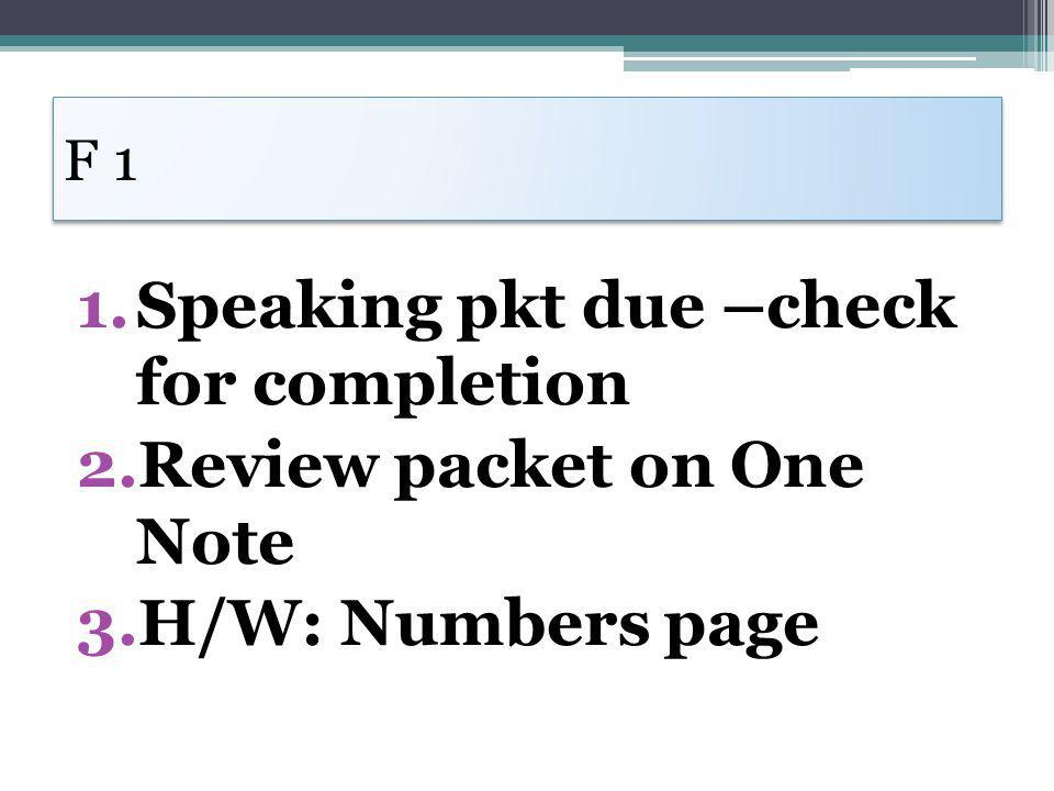 F 1 1.Speaking pkt due –check for completion 2.Review packet on One Note 3.H/W: Numbers page