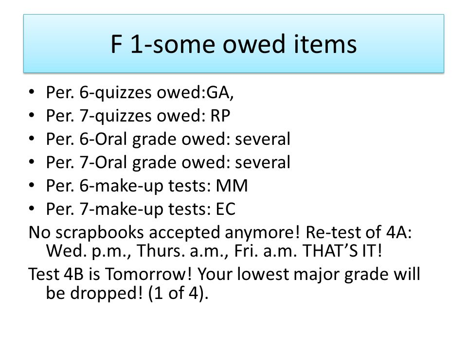 F 1-some owed items Per. 6-quizzes owed:GA, Per. 7-quizzes owed: RP Per.