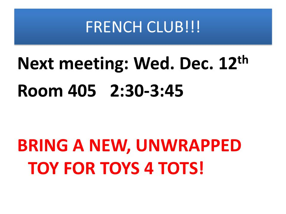FRENCH CLUB!!. Next meeting: Wed. Dec.