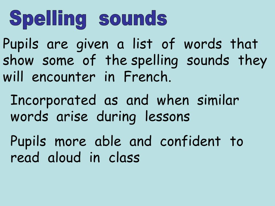 Pupils are given a list of words that show some of the spelling sounds they will encounter in French.