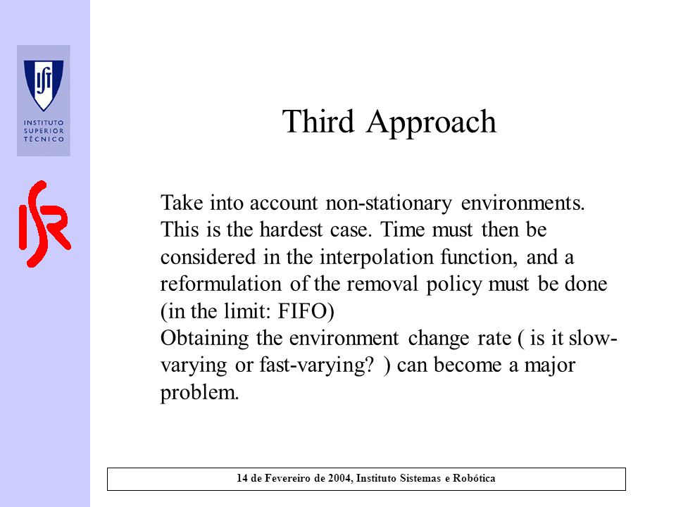 14 de Fevereiro de 2004, Instituto Sistemas e Robótica Third Approach Take into account non-stationary environments.