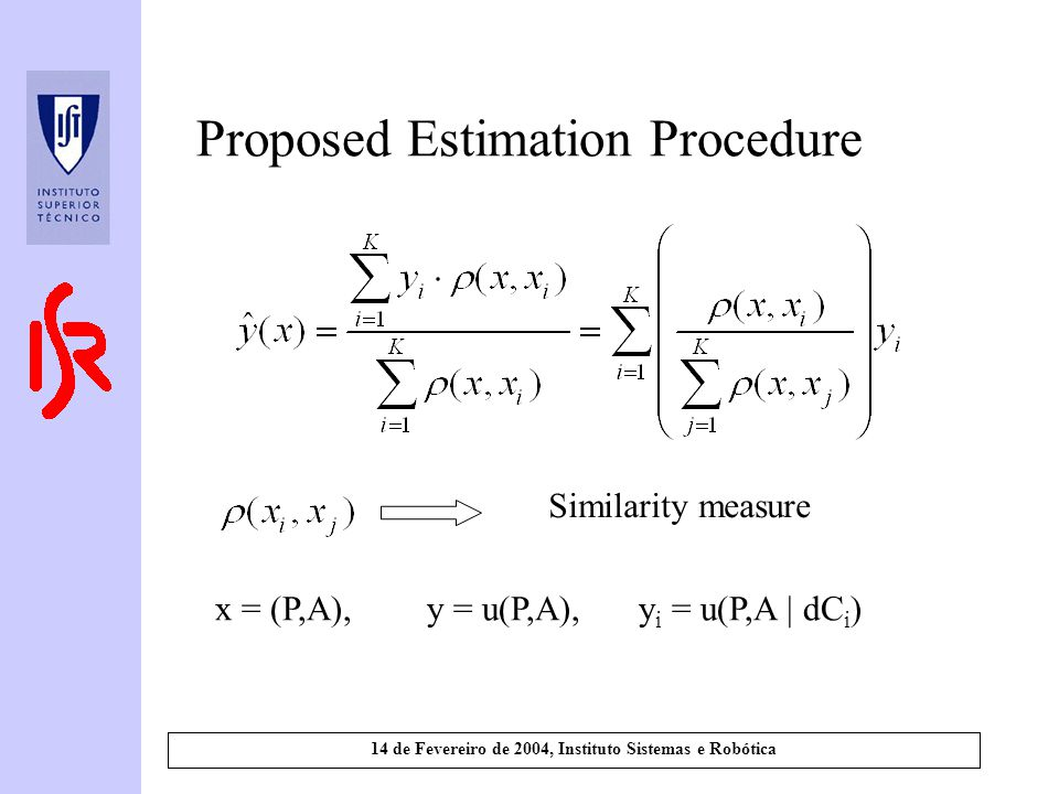14 de Fevereiro de 2004, Instituto Sistemas e Robótica Proposed Estimation Procedure Similarity measure x = (P,A),y = u(P,A),y i = u(P,A | dC i )