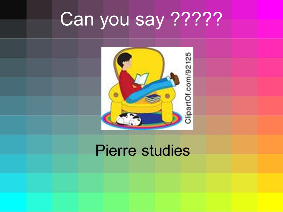Can you say Pierre studies