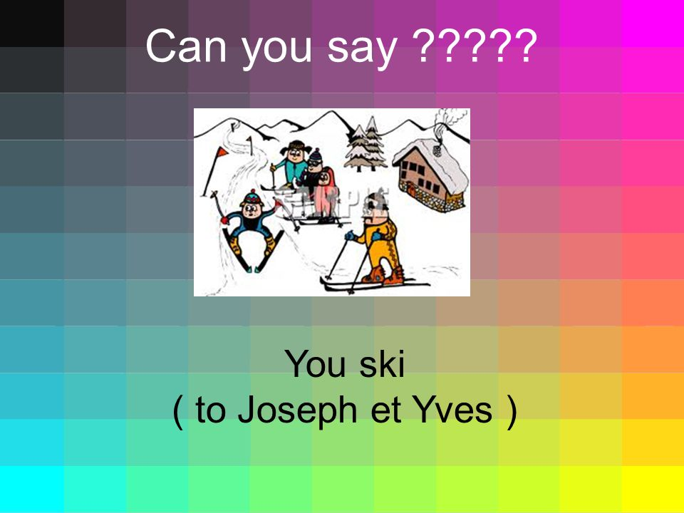 Can you say You ski ( to Joseph et Yves )