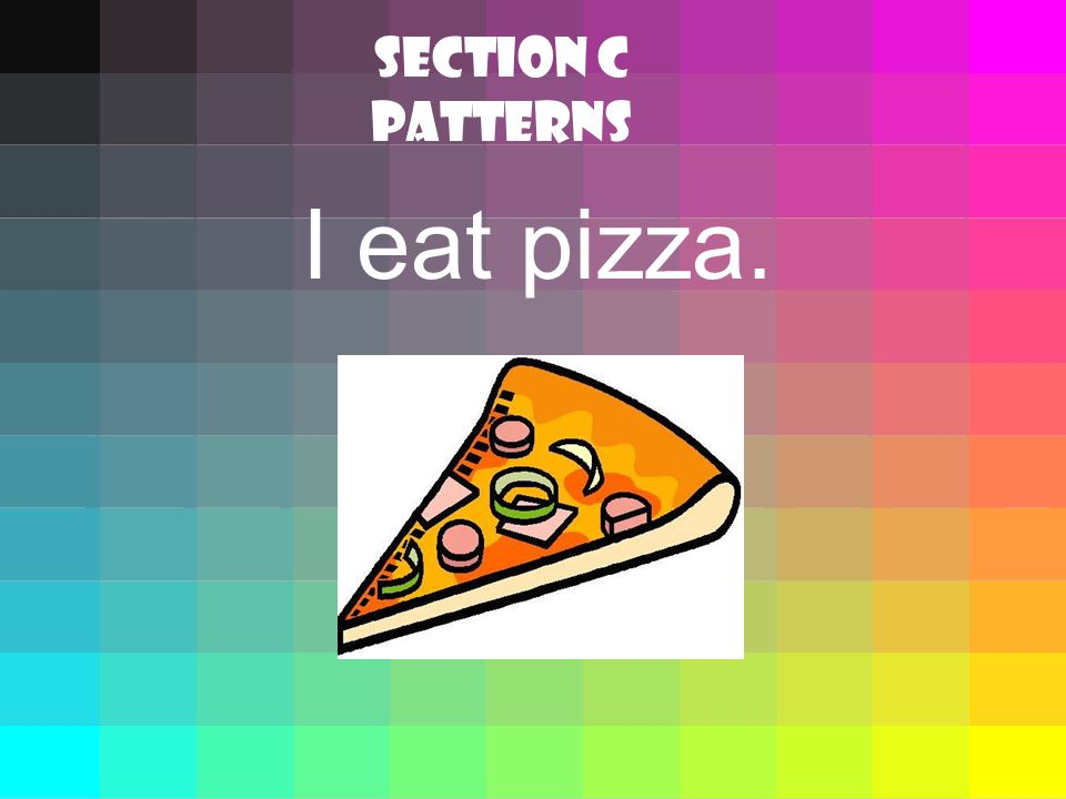 I eat pizza. SECTION C Patterns