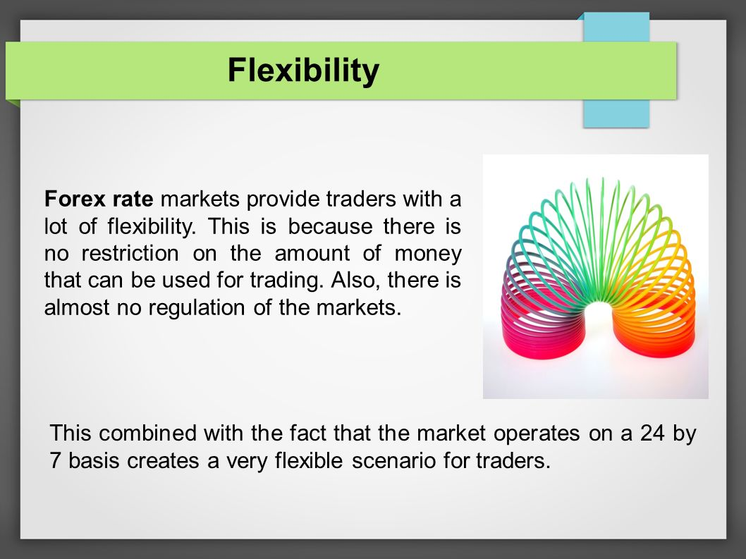 Flexibility Forex Rate Markets Provide Traders With A Lot Of