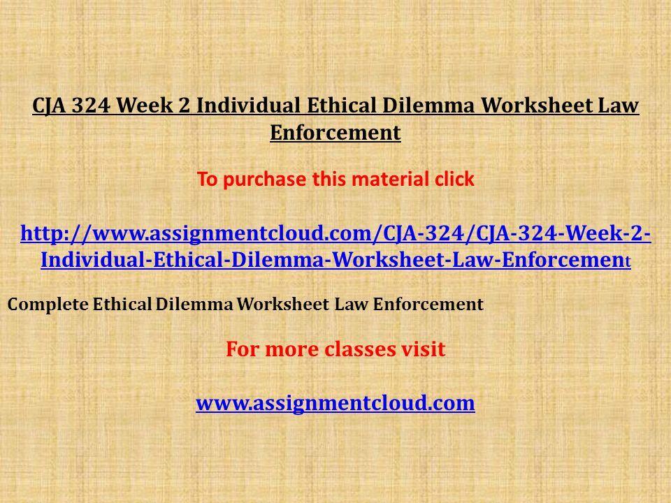 Cja 324 Week 2 Individual Ethical Dilemma Worksheet Law Enforcement