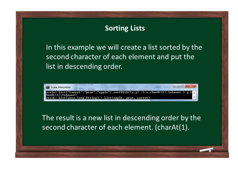 Sorting Lists In this example we will create a list sorted by the second character of each element and put the list in descending order.