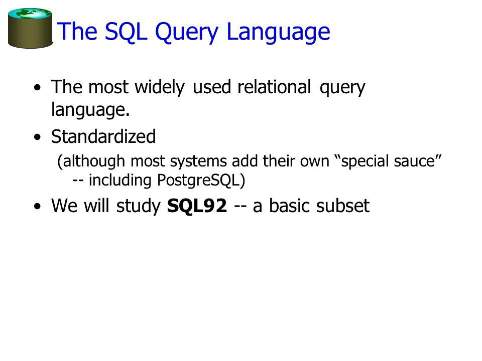 The SQL Query Language The most widely used relational query language.