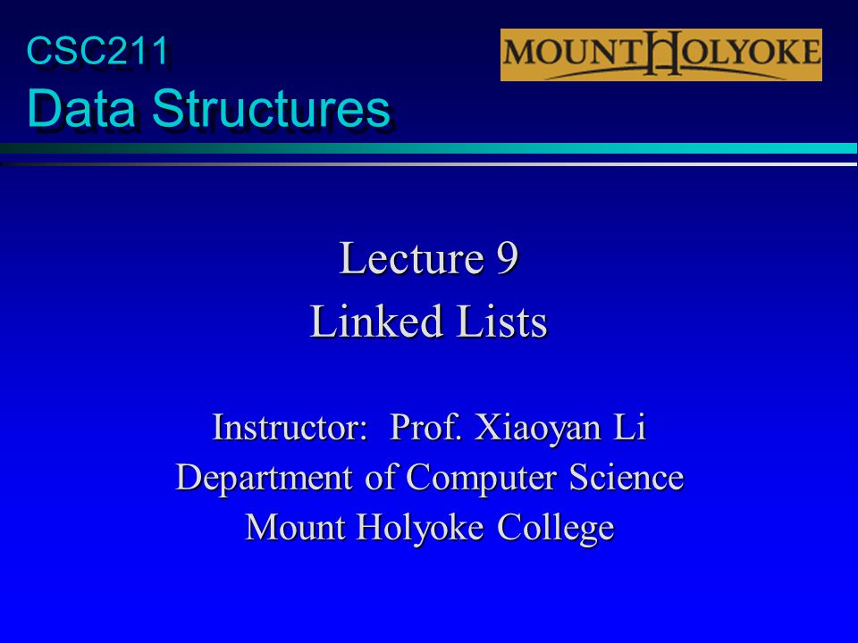 CSC211 Data Structures Lecture 9 Linked Lists Instructor: Prof.