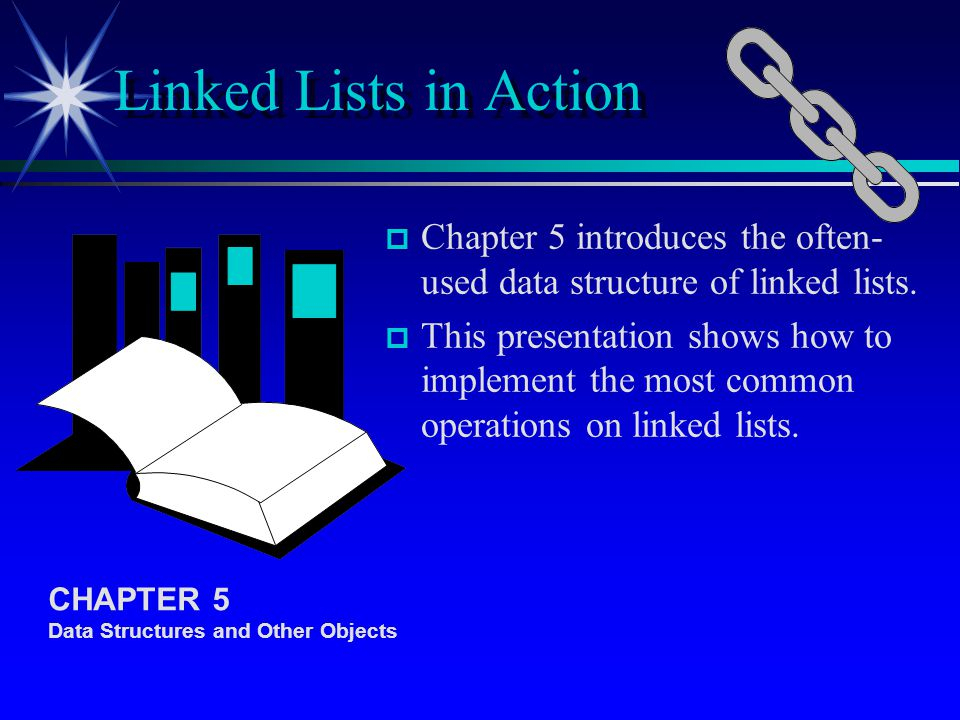 p p Chapter 5 introduces the often- used data structure of linked lists.