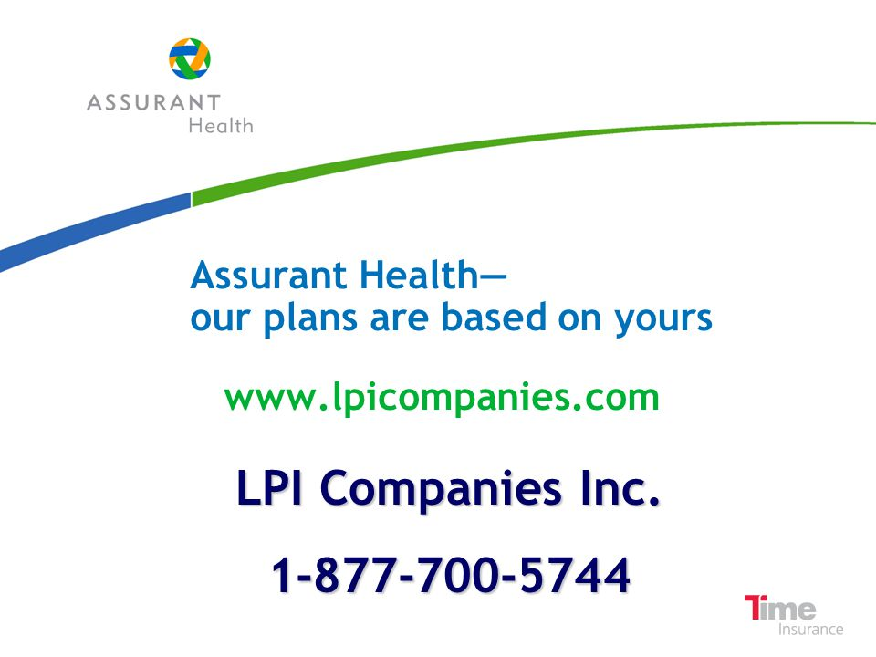 Assurant Health our plans are based on yours www.lpicompanies.com LPI Companies Inc. 1-877-700-5744