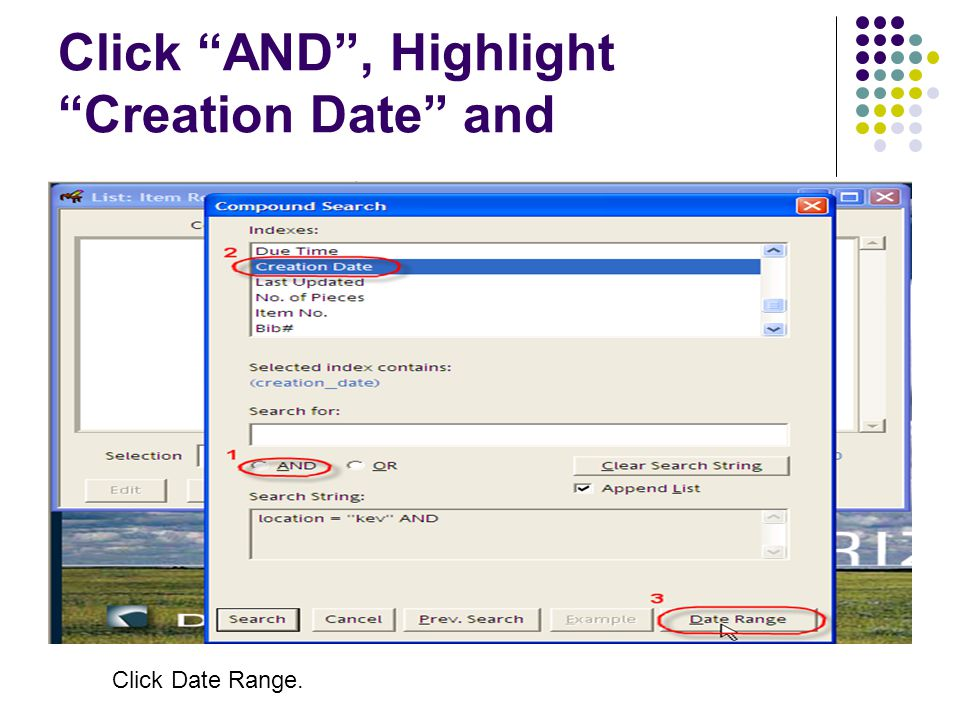Click AND, Highlight Creation Date and Click Date Range.