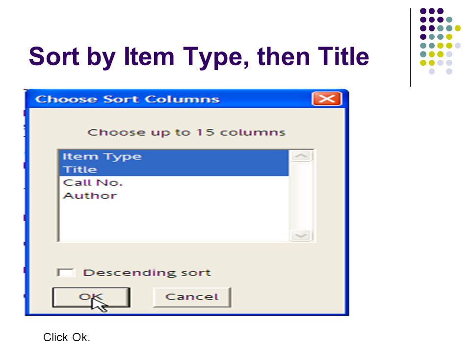 Sort by Item Type, then Title Click Ok.