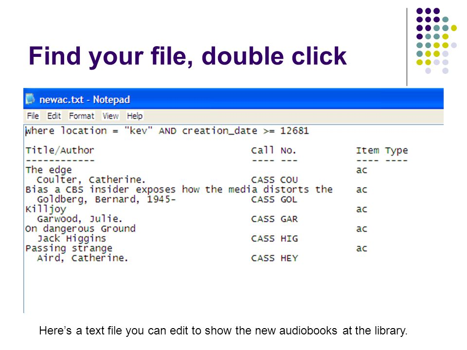 Find your file, double click Heres a text file you can edit to show the new audiobooks at the library.
