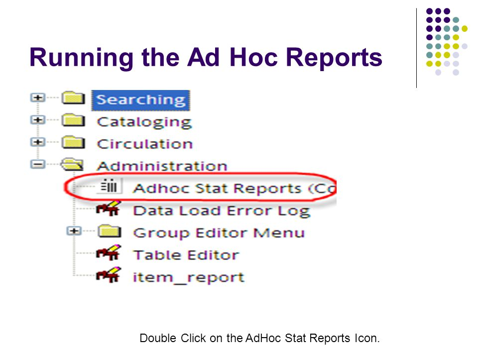 Running the Ad Hoc Reports Double Click on the AdHoc Stat Reports Icon.