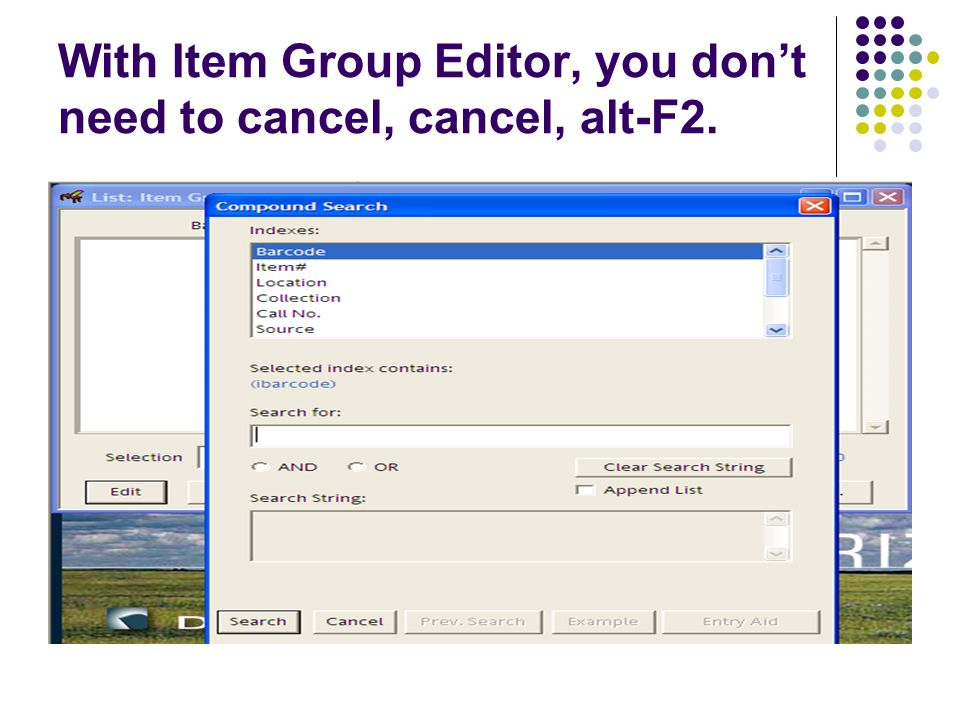 With Item Group Editor, you dont need to cancel, cancel, alt-F2.