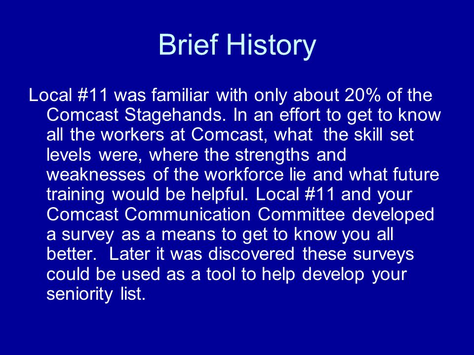 Brief History Local #11 was familiar with only about 20% of the Comcast Stagehands.