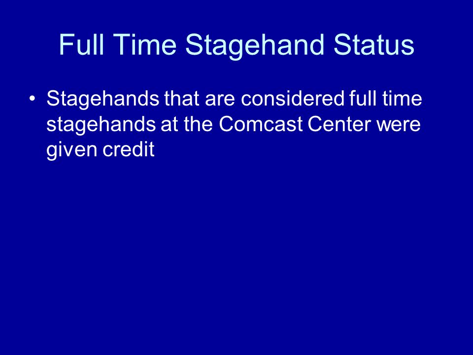 Full Time Stagehand Status Stagehands that are considered full time stagehands at the Comcast Center were given credit