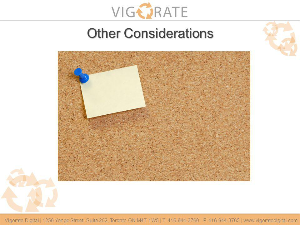 Other Considerations Vigorate Digital | 1256 Yonge Street, Suite 202, Toronto ON M4T 1W5 | T.