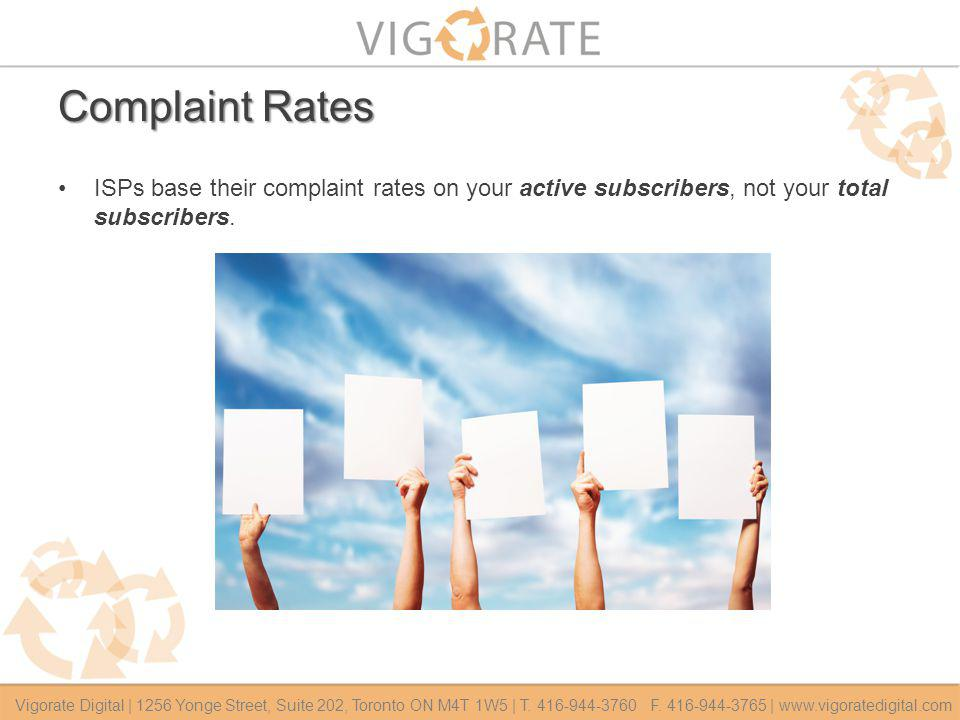 Complaint Rates ISPs base their complaint rates on your active subscribers, not your total subscribers.