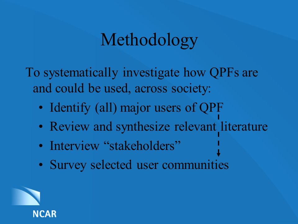 List of Nominations To systematically investigate how QPFs are and could be used, across society: Identify (all) major users of QPF Review and synthesize relevant literature Interview stakeholders Survey selected user communities Methodology