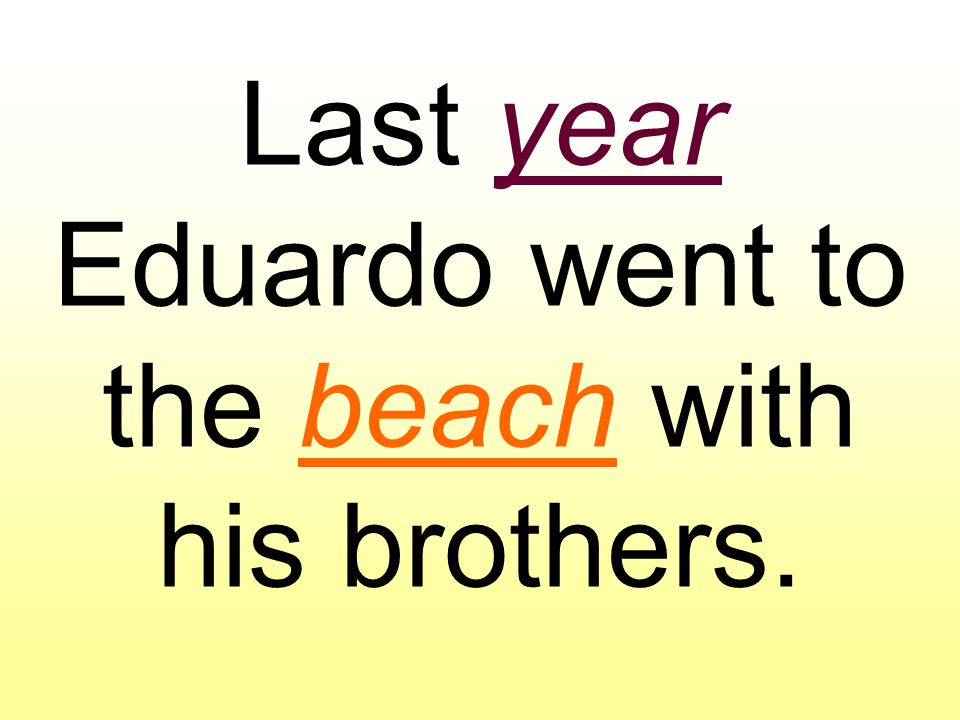 Last year Eduardo went to the beach with his brothers.