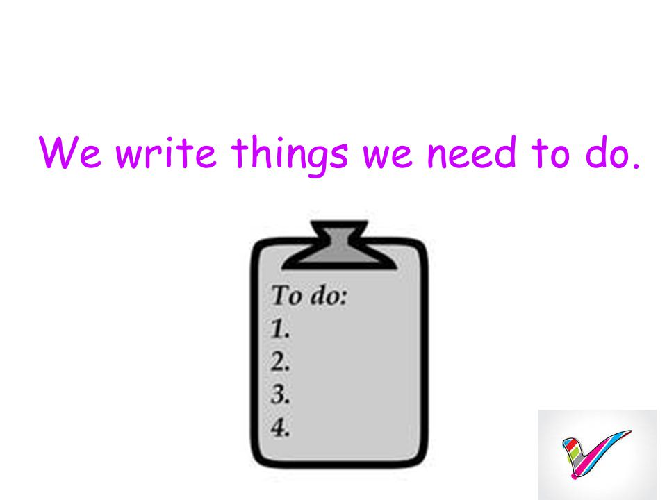 We write things we need to do.