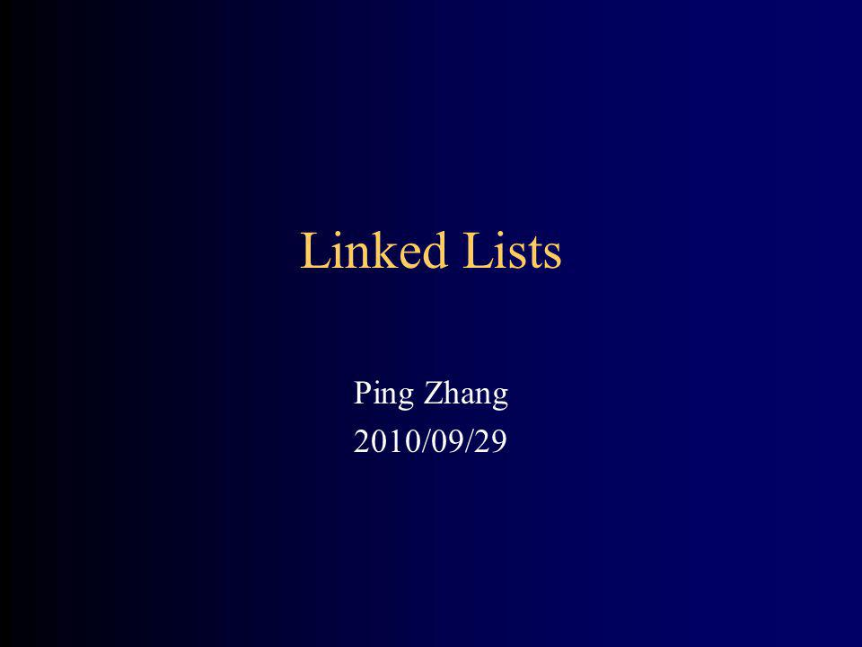 Linked Lists Ping Zhang 2010/09/29