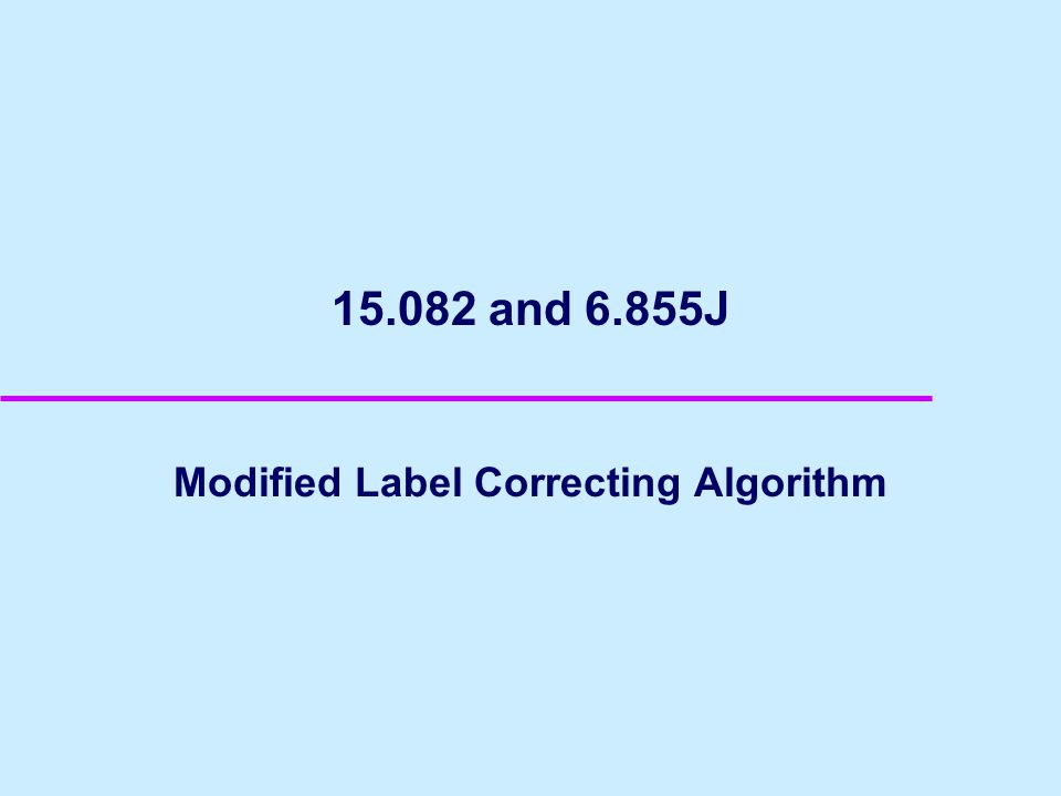 15.082 and 6.855J Modified Label Correcting Algorithm