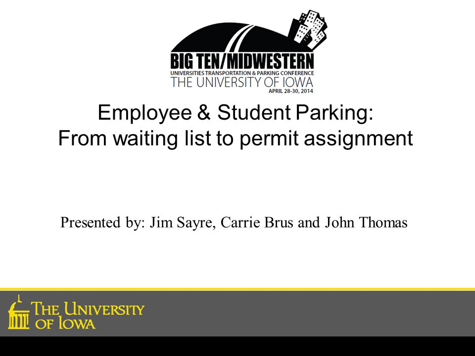 Employee & Student Parking: From waiting list to permit assignment Presented by: Jim Sayre, Carrie Brus and John Thomas