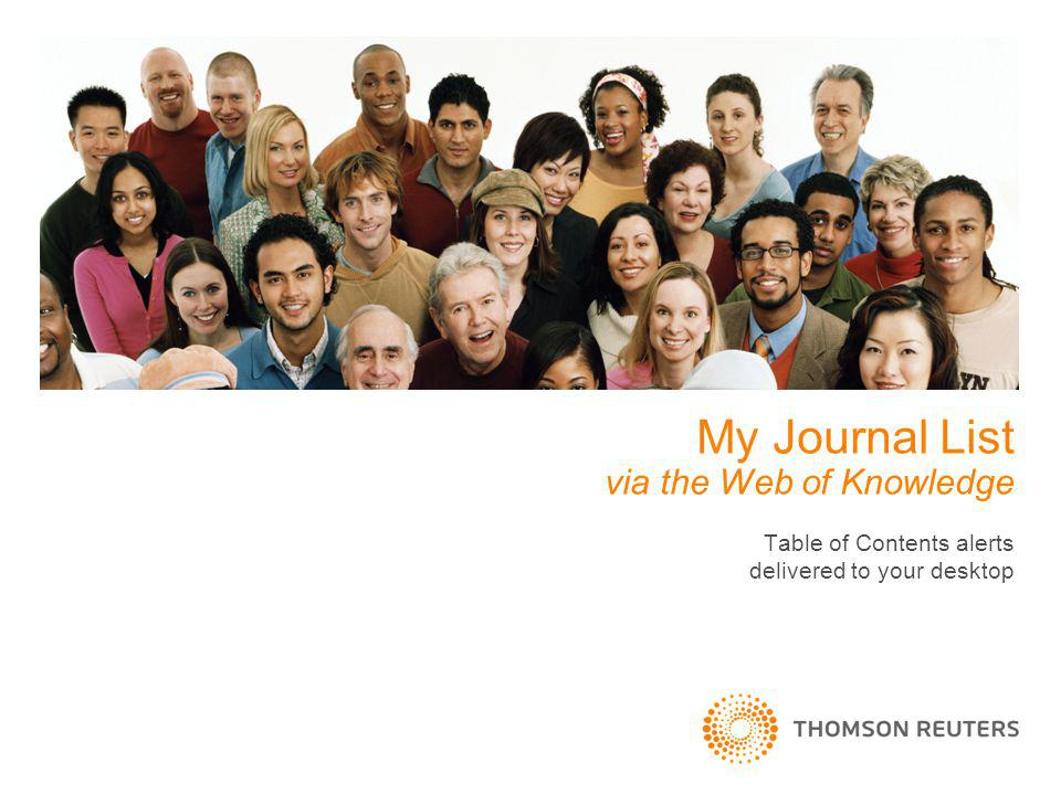 My Journal List via the Web of Knowledge Table of Contents alerts delivered to your desktop