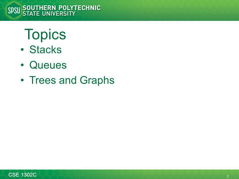 2 CSE 1302C Topics Stacks Queues Trees and Graphs