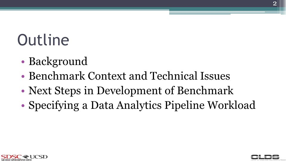 Outline Background Benchmark Context and Technical Issues Next Steps in Development of Benchmark Specifying a Data Analytics Pipeline Workload 2