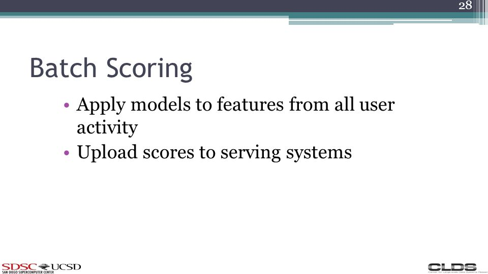 Batch Scoring Apply models to features from all user activity Upload scores to serving systems 28