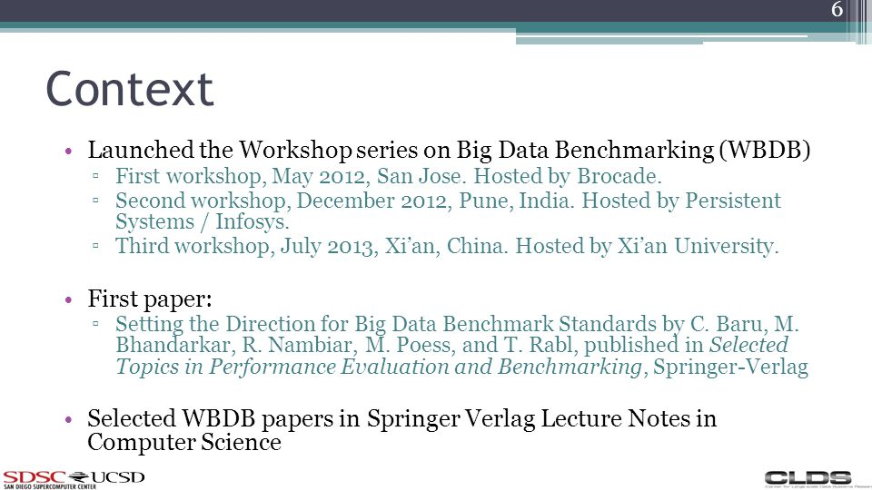 Context Launched the Workshop series on Big Data Benchmarking (WBDB) First workshop, May 2012, San Jose.