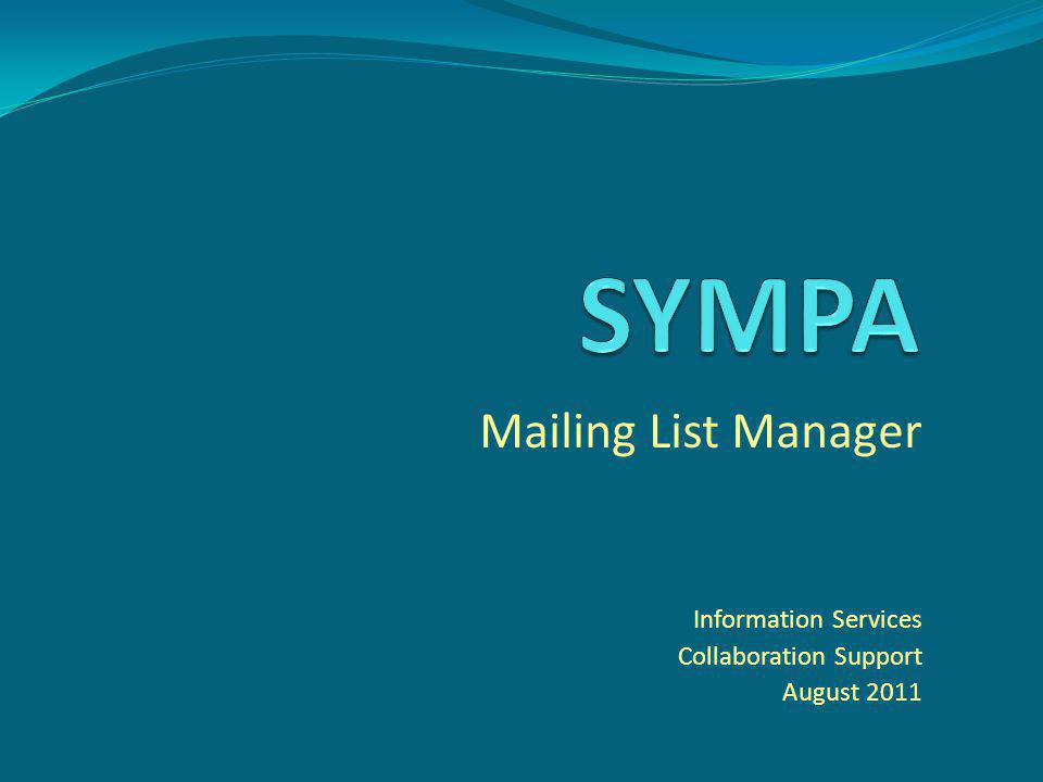 Mailing List Manager Information Services Collaboration Support August 2011