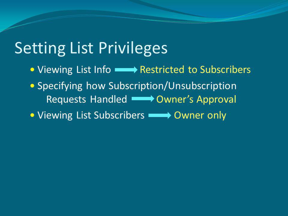 Setting List Privileges Viewing List Info Restricted to Subscribers Specifying how Subscription/Unsubscription Requests Handled Owners Approval Viewing List Subscribers Owner only