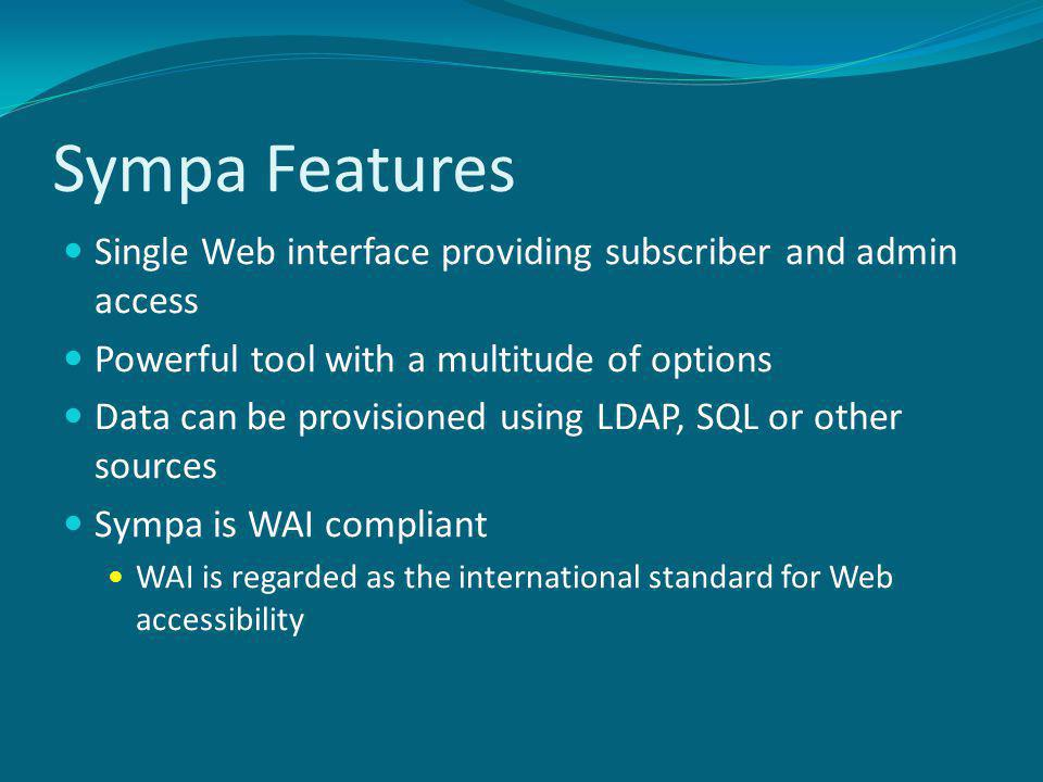 Sympa Features Single Web interface providing subscriber and admin access Powerful tool with a multitude of options Data can be provisioned using LDAP, SQL or other sources Sympa is WAI compliant WAI is regarded as the international standard for Web accessibility