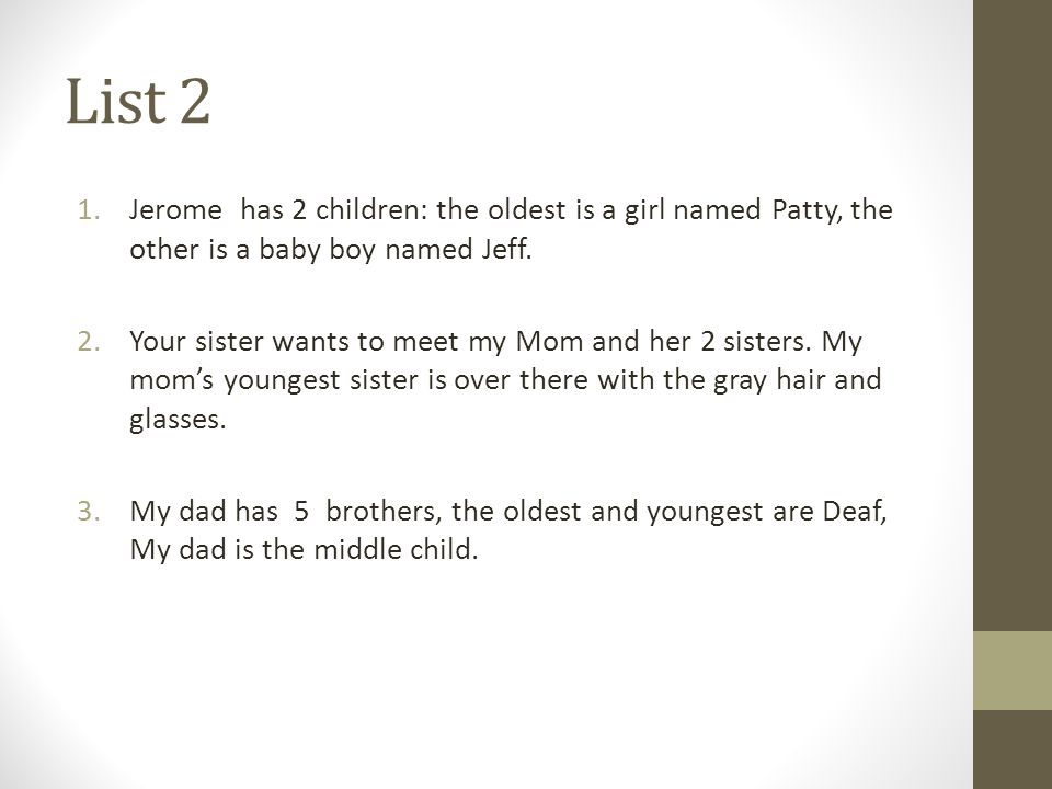 List 2 1.Jerome has 2 children: the oldest is a girl named Patty, the other is a baby boy named Jeff.