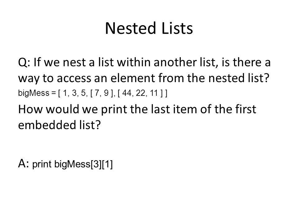 Nested Lists Q: If we nest a list within another list, is there a way to access an element from the nested list.