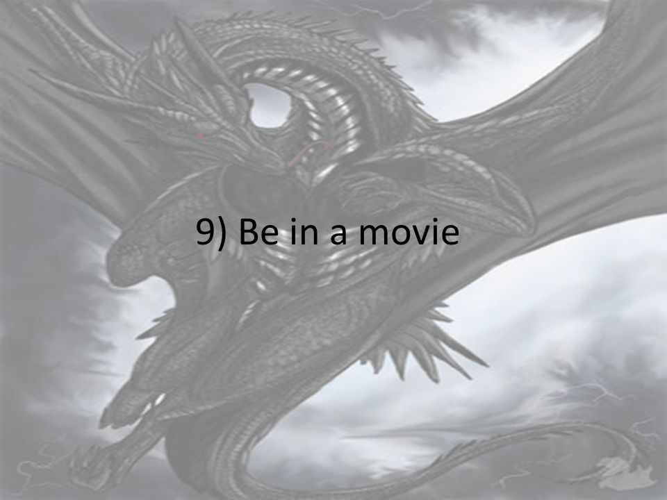 9) Be in a movie
